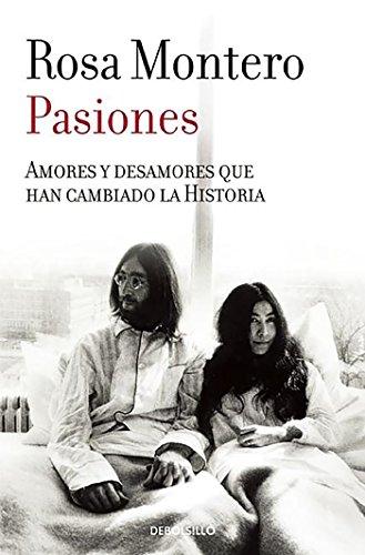 Pasiones: Amores y desamores que han cambiado la Historia (BEST SELLER) por Rosa Montero