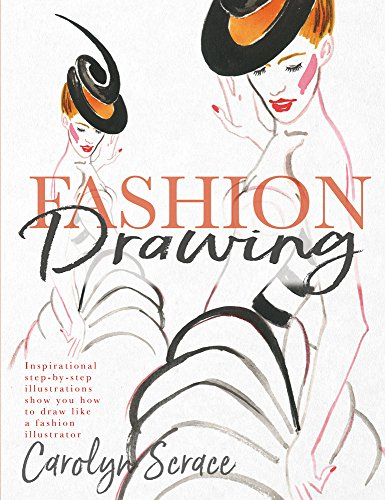 Fashion Drawing: Inspirational Step-By-Step Illustrations Show You How to Draw Like a Fashion Illustrator por Carolyn Scrace