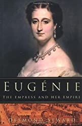 Eugenie: The Empress and Her Empire by Desmond Seward (2004-04-25)