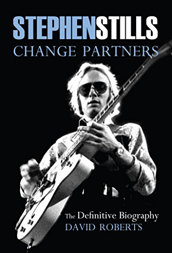 Stephen Stills: Change Partners: The Definitive Biography 2016 (English Edition)