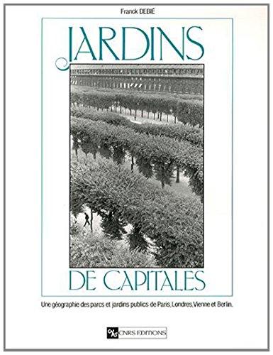 Jardins de capitales : Une géographie des parcs et jardins publics de Paris, Londres, Vienne et Berlin