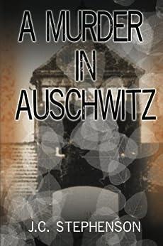 A Murder in Auschwitz by [Stephenson, J.C.]