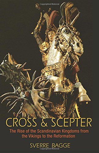 Cross and Scepter - The Rise of the Scandinavian Kingdoms from the Vikings to the Reformation