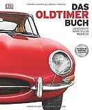 Das Oldtimer-Buch: Geschichte, Hersteller, Modelle - Giles Chapman