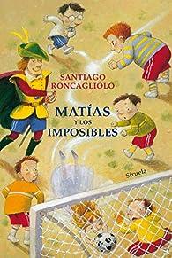 Matías y los imposibles par Santiago Roncagliolo