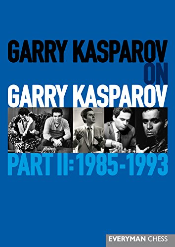 Garry Kasparov on Garry Kasparov, Part 2: 1985-1993 (Everyman Chess)