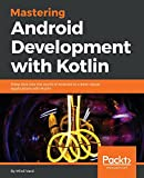 Mastering Android Development with Kotlin: Deep dive into the world of Android to create robust applications with Kotlin (English Edition)