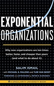 Exponential Organizations: Why new organizations are ten times better, faster, and cheaper than yours (and what to do about it) (English Edition) par [Ismail, Salim, Malone, Michael S., van Geest, Yuri]