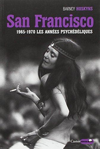 San Francisco - 1965-1970 les années psychédéliques par Barney Hoskyns
