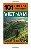 Vietnam Travel Guide: 101 Coolest Things to Do in Vietnam: Volume 2 (Backpacking Vietnam, Travel to Vietnam, Southeast Aisa Travel, Hanoi, Ho Chi Minh City, Saigon, Hoi An)