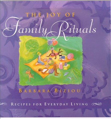 The Joy of Family Rituals: Recipes for Everyday Living by Barbara Biziou (2000-08-01)
