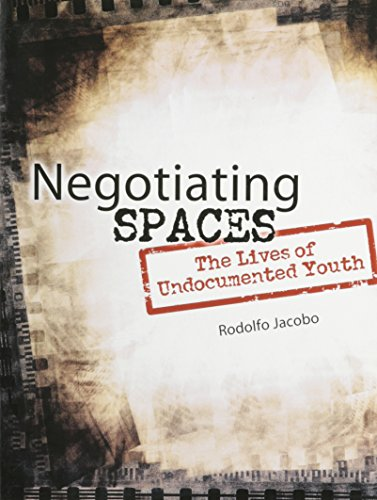 Negotiating Spaces: The Lives of Undocumented Yout...