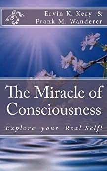 Descargar Por Torrent The Miracle of Consciousness: Explore Your Real Self! Kindle A PDF