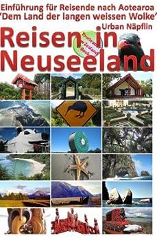 Reisen in Neuseeland: Einführung für Reisende nach Aotearoa - 'Dem Land der langen weissen Wolke'