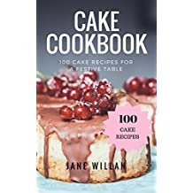 Cake Cookbook: 100 Cake Recipes for a Festive Table (English Edition)