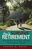How to Survive Retirement: Reinventing Yourself for the Life You?ve Always Wanted