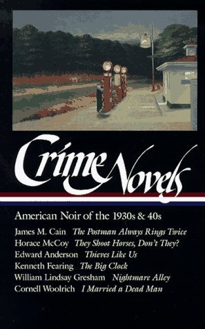 Crime Novels: American Noir of the 1930s and 40s: The Postman Always Rings Twice / They Shoot Horses, Don't They? / Thieves Like Us / The Big Clock / ... a Dead Man (Library of America) (Vol 1) by Robert Polito, McCoy, Horace, Fearing, Kenneth, Gresham, Wil (1997) Hardcover