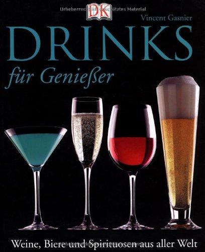 Drinks für Geniesser: Weine, Bie...