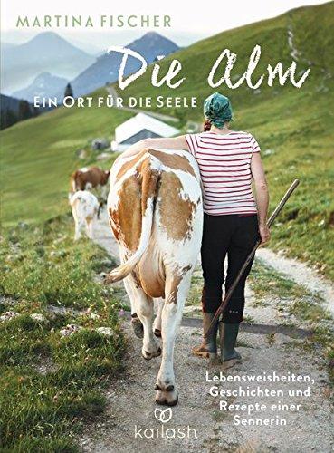 �r die Seele: Lebensweisheiten, Geschichten und Rezepte einer Sennerin (Kuh Geschichte)
