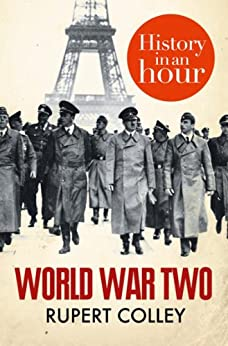 World War Two: History in an Hour by [Colley, Rupert]