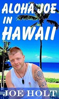 Aloha Joe in Hawaii - A guided journey of self discovery and Hawaiian adventure (English Edition) de [Holt, Joe]