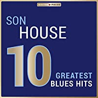 Masterpieces Presents Son House: 10 Greatest Blues Hits