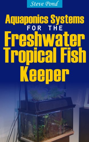 Aquaponics Systems for the Freshwater Tropical Fish Keeper (English Edition) -