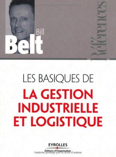 Les basiques de la gestion industrielle et logistique (Références) par Bill Belt