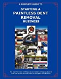 The Complete Guide Towards Starting Your Own Paintless Dent Removal Business by Randall Kellogg (2010-04-16)