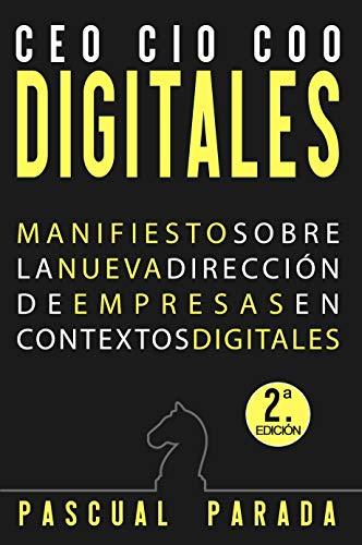CEO / COO / CIO DIGITALES: Manifiesto sobre la nueva dirección de empresas en contextos digitales - Segunda edición