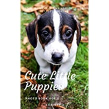 Cute Little Puppies Photo Book Vol.2: 100+ lovely moments of cute little puppies (Puppy Photo Book 01) (English Edition)