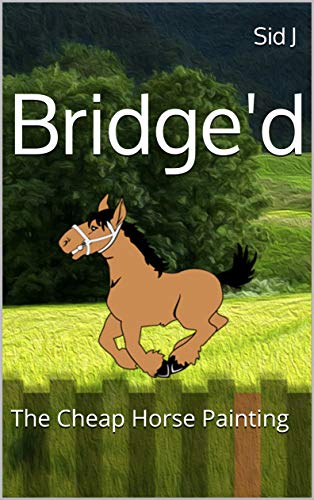 37fbee004b77 Bridge d  The Cheap Horse Painting eBook  Sid J  Amazon.in  Kindle Store