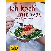 Ich koch` mir was: Rezepte für 1 Person - und nichts bleibt übrig (GU Themenkochbuch)