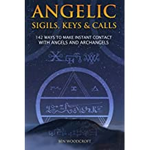Angelic Sigils, Keys and Calls: 142 Ways to Make Instant Contact with Angels and Archangels (English Edition)