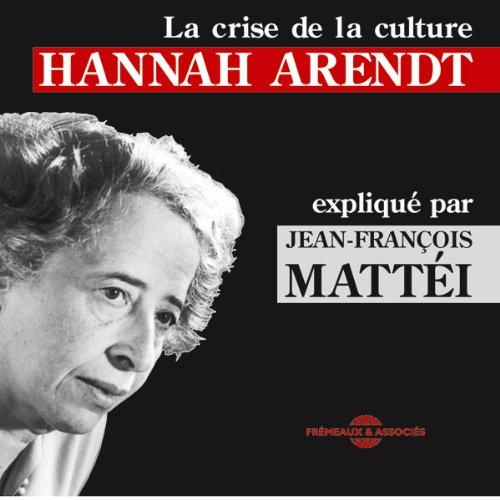 Hannah Arendt: La crise de la culture expliquée par Jean-François Mattéi