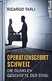 Operationsgebiet Schweiz: Die dunklen Geschäfte der Stasi - Ricardo Tarli