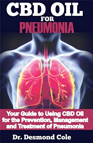 CBD OIL FOR PNEUMONIA: Your Guide to Using CBD Oil for the Prevention, Management and Treatment of Pneumonia (English Edition)