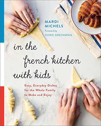 In the French Kitchen with Kids: Easy, Everyday Dishes for the Whole Family to Make and Enjoy por Mardi Michels