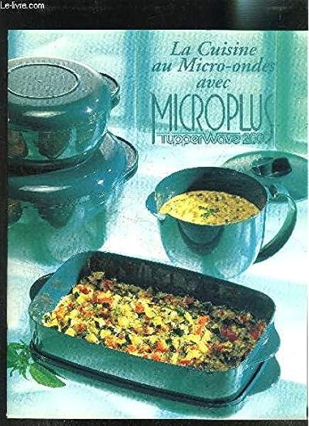 La Cuisine Au Micro Onde Avec Microplus Tupperware 200 Collectif Livres Amazon Fr