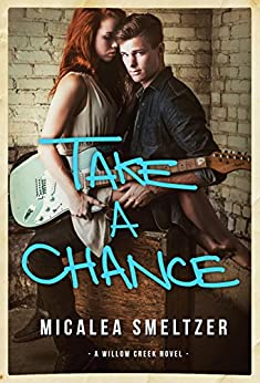 Take A Chance (Willow Creek Book 4) by [Smeltzer, Micalea]