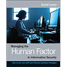 Managing the Human Factor in Information Security: How to win over staff and influence business managers (English Edition)