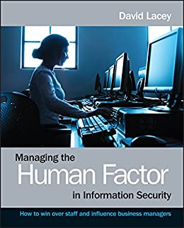 Managing the Human Factor in Information Security: How to win over staff and influence business managers von [Lacey, David]