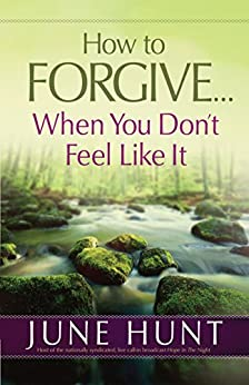 How to Forgive...When You Don't Feel Like It (English Edition) di [Hunt, June]