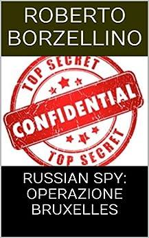 RUSSIAN SPY: OPERAZIONE BRUXELLES di [BORZELLINO, ROBERTO]