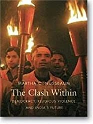The Clash Within: Democracy, Religious Violence, and India's Future by Martha C. Nussbaum (2007-05-15)