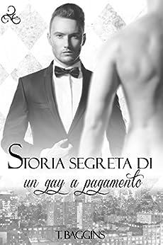 Storia segreta di un gay a pagamento di [Baggins, T.]
