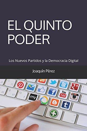 EL QUINTO PODER: Los Nuevos Partidos y la Democracia Digital por JOAQUÍN PÉREZ