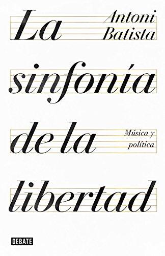 La sinfonía de la libertad: Música y política (Ensayo) por Antoni Batista