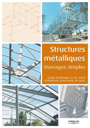Structures métalliques - Ouvrages simples: Guide technique et de calcul d'éléments structurels en acier par Anonyme