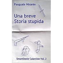Una breve Storia stupida (SmartStorie Collection Vol. 2)
